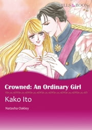 CROWNED: AN ORDINARY GIRL (Mills & Boon Comics) - Mills & Boon Comics ebook by Natasha Oakley,Kako Ito