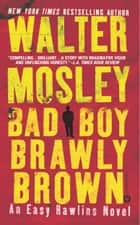 Bad Boy Brawly Brown ebook by Walter Mosley