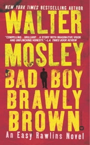 Bad Boy Brawly Brown - An Easy Rawlins Mystery ebook by Walter Mosley