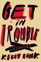 Get in Trouble ebook by Kelly Link