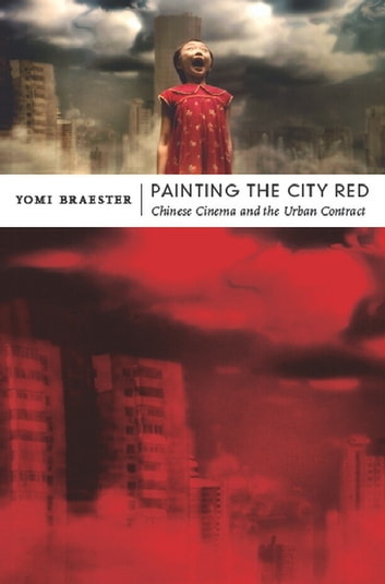 Painting the City Red - Chinese Cinema and the Urban Contract ebook by Yomi Braester,Rey Chow,Harry Harootunian,Masao Miyoshi