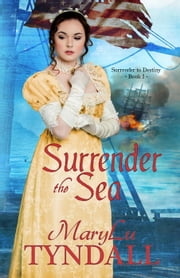 Surrender The Sea - Surrender To Destiny, #1 ebook by MaryLu Tyndall