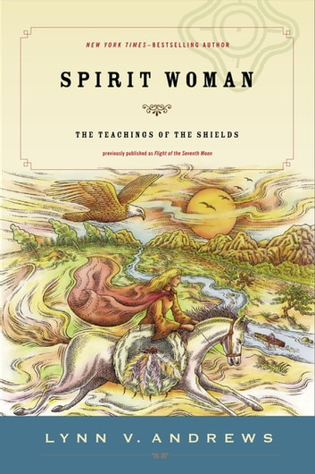 Spirit Woman - The Teachings of the Shields ebook by Lynn V. Andrews