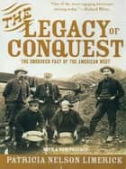The Legacy of Conquest: The Unbroken Past of the American West ebook by Patricia Nelson Limerick, Ph.D.