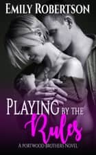 Playing By The Rules ebook by Emily Robertson
