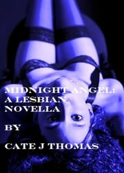 Midnight Angel: A Novella about Love, Revenge and When the Mistress and the Wife fall in lust ebook by Cate J Thomas