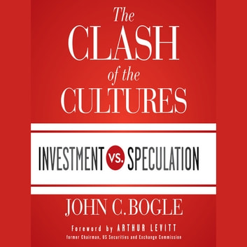 The Clash of the Cultures - Investment vs. Speculation audiobook by John C. Bogle