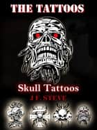 The Tattoos: Skull Tattoos ebook by J F. Steve