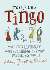 Toujours Tingo - Extraordinary Words to Change the Way We See the World ebook by Adam Jacot de Boinod