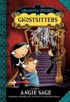 Araminta Spookie 5: Ghostsitters ebook by Angie Sage,Jimmy Pickering