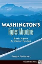 Washington's Highest Mountains ebook by Peggy Goldman