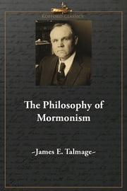 The Philosophy of Mormonism ebook by James E. Talmage