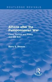Athens after the Peloponnesian War (Routledge Revivals) - Class, Faction and Policy 403-386 B.C. ebook by Barry Strauss