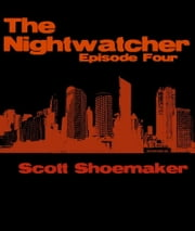 The Nightwatcher: Episode Four ebook by Scott Shoemaker