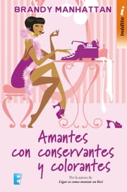 Amantes con conservantes y colorantes ebook by Brandy Manhattan