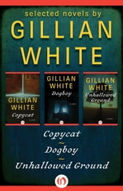 Selected Novels by Gillian White - Copycat, Dogboy, and Unhallowed Ground ebook by Gillian White