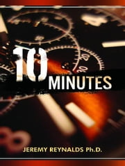 10 Minutes ebook by Jeremy Reynalds PhD