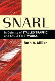 Snarl - In Defense of Stalled Traffic and Faulty Networks ebook by Ruth A. Miller