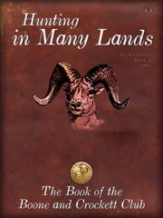 Hunting in Many Lands ebook by Theodore Roosevelt,George Bird Grinnell