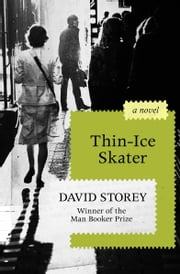 Thin-Ice Skater - A Novel ebook by David Storey