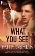 What You See ebook by Faith Ashlin