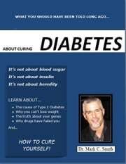 Curing Type 2 Diabetes: What you should know about blood sugar, insulin, and heredity ebook by Dr. Mark Smith