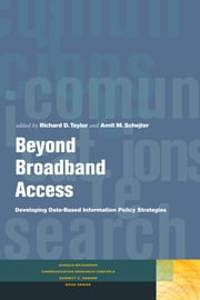 Beyond Broadband Access: Developing Data-Based Information Policy Strategies ebook by Richard D. Taylor,Amit M. Schejter