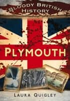 Bloody British History: Plymouth ebook by Laura Quigley