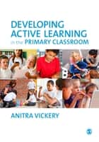 Developing Active Learning in the Primary Classroom ebook by Ms. Anitra Vickery