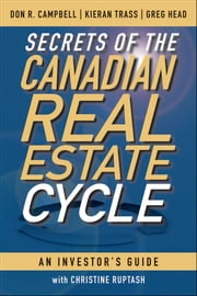 Secrets of the Canadian Real Estate Cycle - An Investor's Guide ebook by Don R. Campbell,Kieran Trass,Greg Head,Christine Ruptash