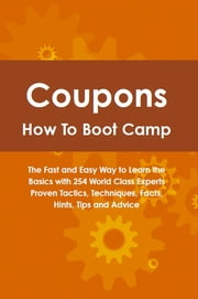 Coupons How To Boot Camp: The Fast and Easy Way to Learn the Basics with 254 World Class Experts Proven Tactics, Techniques, Facts, Hints, Tips and Advice ebook by Claire Beebe