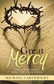 Great Mercy - A Knee-Bending Foray into the Believer's Battle to See Jesus at Church ebook by Michael Cartwright