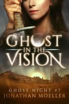 Ghost in the Vision ebook by Jonathan Moeller