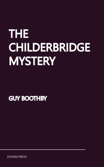 The Childerbridge Mystery ebook by Guy Boothby