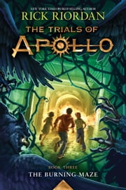 The Trials of Apollo, Book Three: The Burning Maze ekitaplar by Rick Riordan