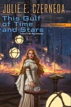 This Gulf of Time and Stars ebook by Julie E. Czerneda
