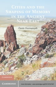 Cities and the Shaping of Memory in the Ancient Near East ebook by Dr Ömür Harmanşah
