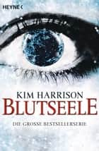 Blutseele ebook by Kim Harrison, Vanessa Lamatsch