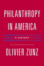 Philanthropy in America - A History ebook by Olivier Zunz