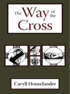 The Way of the Cross ebook by Caryll Houselander, Caryll Houselander