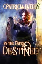 Destined - A By the Fates story ebook by Patricia D. Eddy