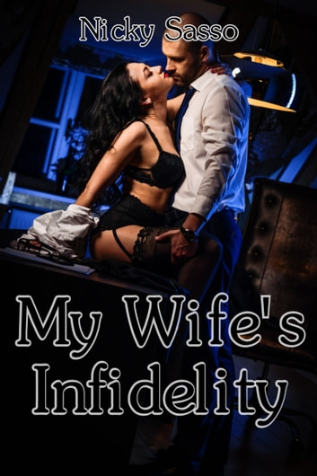 My Wife's Infidelity ebook by Nicky Sasso