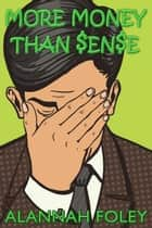 More Money than Sense ebook by Alannah Foley