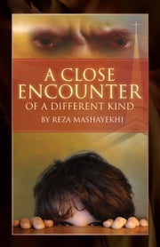 A Close Encounter Of a Different Kind ebook by Reza Mashayekhi