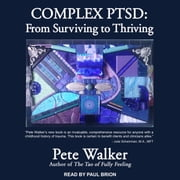 Complex PTSD - From Surviving to Thriving audiobook by Pete Walker