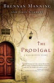The Prodigal - A Ragamuffin Story ebook by Brennan Manning,Greg Garrett