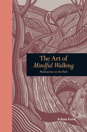 The Art of Mindful Walking: Meditations on the Path ebook by Adam Ford