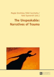 The Unspeakable: Narratives of Trauma ebook by Magda Stroinska,Vikki Cecchetto,Kate Szymanski