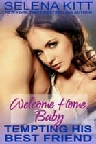 Tempting His Best Friend: Welcome Home, Baby ebook by Selena Kitt