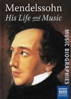 Mendelssohn: His Life and Music ebook by Neil Wenborn